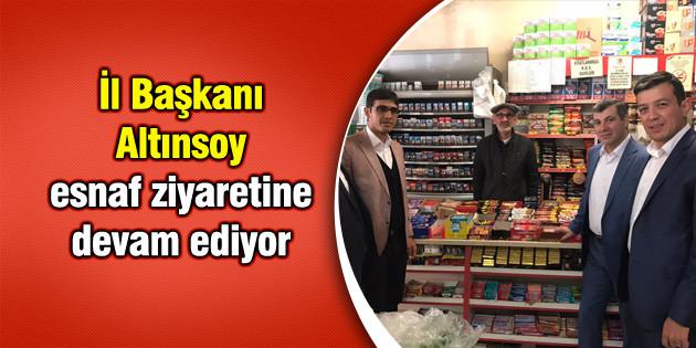 İl Başkanı Altınsoy, esnaf ziyaretine devam ediyor
