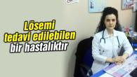 Lösemi tedavi edilebilen bir hastalıktır