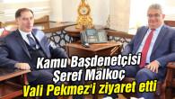 Kamu Başdenetçisi Şeref Malkoç Vali Pekmez'i ziyaret etti