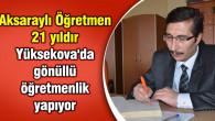 Aksaraylı Öğretmen 21 yıldır Yüksekova'da gönüllü öğretmenlik yapıyor