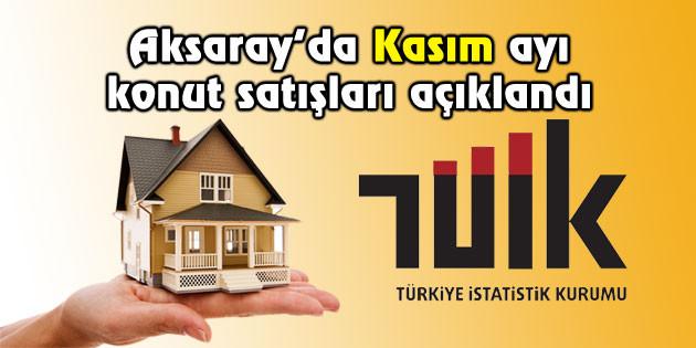 Aksaray Kasım ayı konut satışları açıklandı