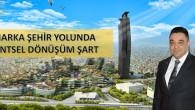 Şehrin nefes alması kentsel dönüşüme bağlı