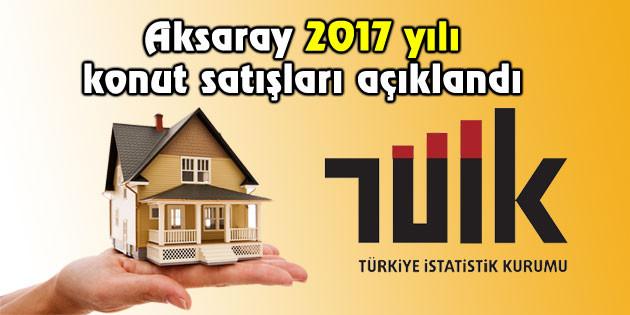 Aksaray 2017 yılı konut satışları açıklandı