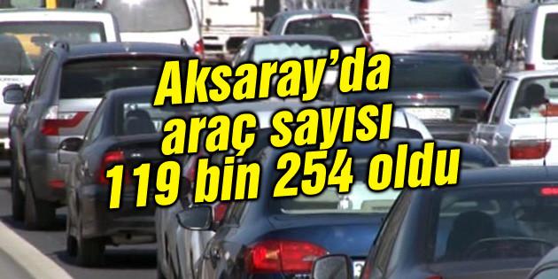 Aksaray'da trafiğe kayıtlı araç sayısı 119 bin 254 oldu