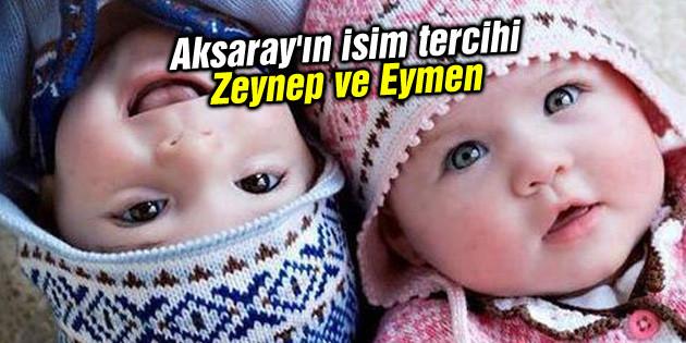 Aksaray'ın isim tercihi Zeynep ve Eymen