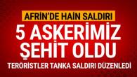 Afrin'den çok acı haber… Beş asker şehit