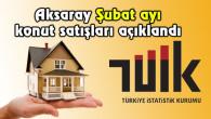 Aksaray Şubat ayı konut satışları açıklandı