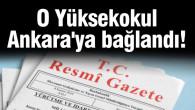 O Yüksekokul Ankara'ya bağlandı!