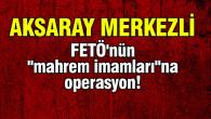 "FETÖ'nün ""mahrem imamları""na operasyon!"