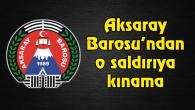 Aksaray Barosu saldırıyı kınadı