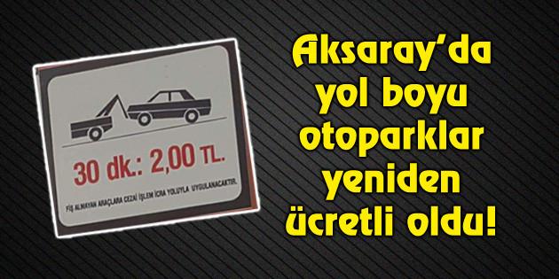 Aksaray'da yol boyu otoparklar yeniden ücretli oldu!