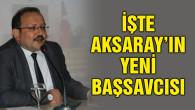 İşte Aksaray'ın yeni Başsavcısı!