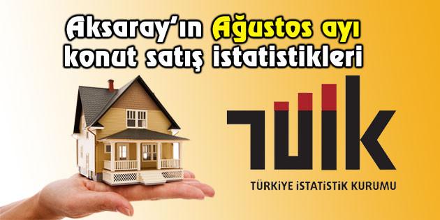 Aksaray'da Ağustos ayında kaç konut satıldı?