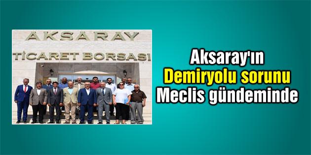 Aksaray'ın Demiryolu sorunu Meclis gündemine taşındı