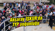 Aksaray İŞKUR'da TYP yoğunluğu