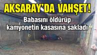 Aksaray'da vahşet! Babasını tüfekle başından vurup öldürdü
