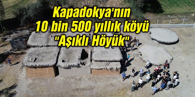 """Kapadokya'nın 10 bin 500 yıllık köyü """"Aşıklı Höyük"""""""