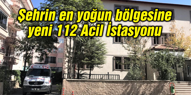 Şehrin en yoğun bölgesine yeni 112 Acil İstasyonu