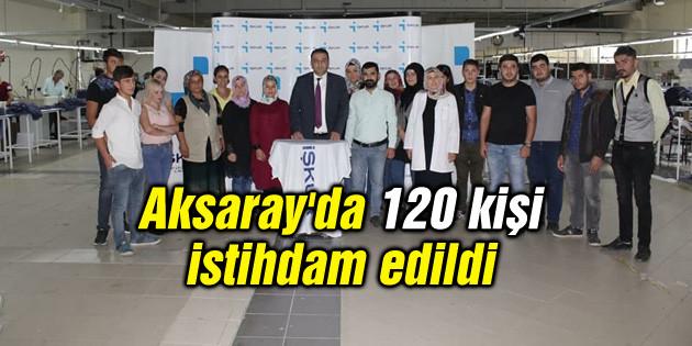 Aksaray'da 120 kişi istihdam edildi