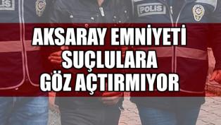 Aksaray Emniyet Müdürlüğü suçlulara aman vermiyor!