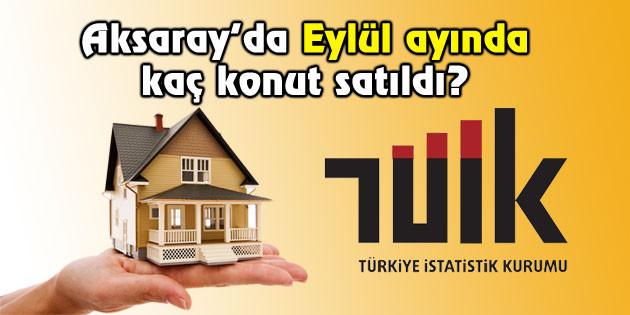 Aksaray'da Eylül ayında kaç konut satıldı?