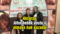 Aksaray 'Altın bebek dostu il' olmaya hak kazandı