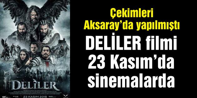 """Çekimleri Aksaray'da yapılan """"Deliler"""" filmi 23 Kasım'da sinemalarda"""