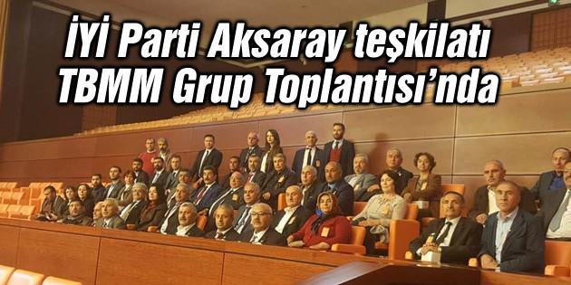 İYİ Parti İl ve İlçe Teşkilatları TBMM Grup Toplantısı'nda