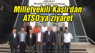 Milletvekili Kaşlı'dan ATSO'ya ziyaret