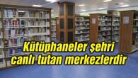Rektör Şahin: Kütüphaneler şehri canlı tutan merkezlerdir