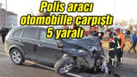 Polis aracı otomobille çarpıştı: 5 yaralı