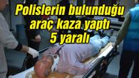 Aksaray'da polislerin bulunduğu araç kaza yaptı: 5 yaralı