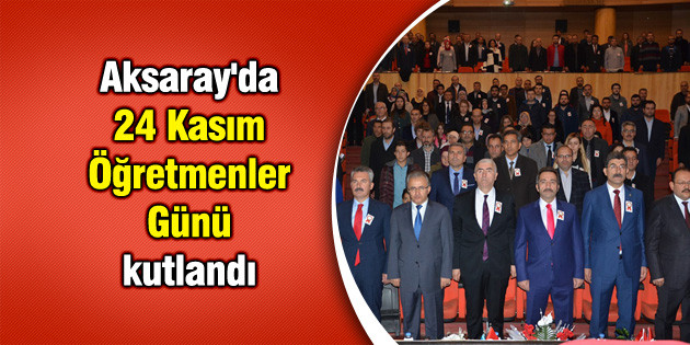 Aksaray'da 24 Kasım Öğretmenler Günü kutlandı