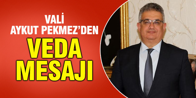 Vali Aykut Pekmez'den veda mesajı!