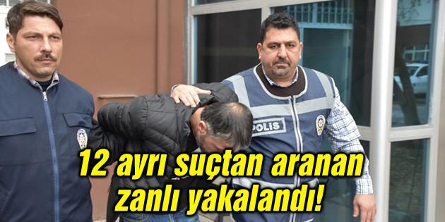 12 ayrı suçtan aranan zanlı yakalandı!