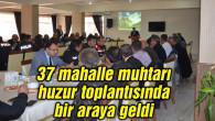 37 mahalle muhtarı huzur toplantısında bir araya geldi