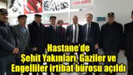 Şehit Yakınları, Gaziler ve Engelliler irtibat bürosu açıldı
