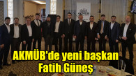 AKMÜB'de yeni başkan Fatih Güneş oldu