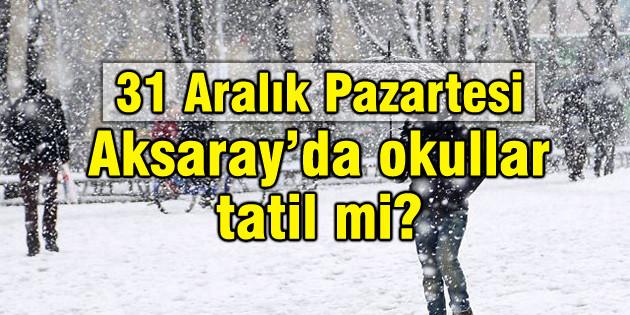 Aksaray'da okullar tatil mi? (31 Aralık 2018 Pazartesi)