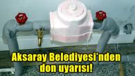Aksaray Belediyesi'nden don uyarısı!
