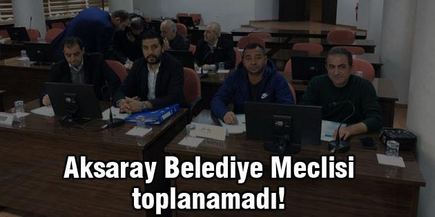Aksaray Belediye Meclis Toplantısı yapılamadı