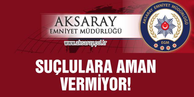 Aksaray Emniyet Müdürlüğü başarılı operasyonlara imza atıyor