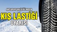 Aksaray Valiliği'nden kış lastiği uygulaması uyarısı