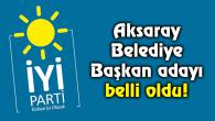 İYİ Parti Aksaray Belediye Başkan adayı belli oldu!