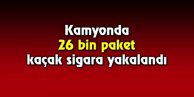 Kamyonda 26 bin paket kaçak sigara yakalandı