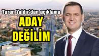Turan Yaldır'dan açıklama: Aday değilim