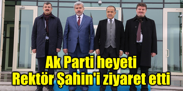 Ak Parti heyeti Rektör Şahin'i ziyaret etti