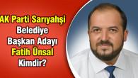 AK Parti Sarıyahşi Belediye Başkan Adayı Fatih Ünsal Kimdir?