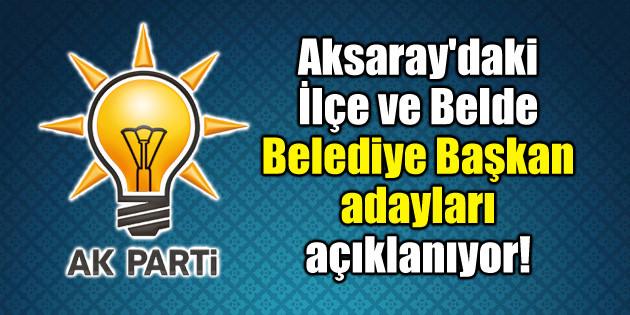 Ak Parti Aksaray ilçe adayları Pazar günü açıklanacak