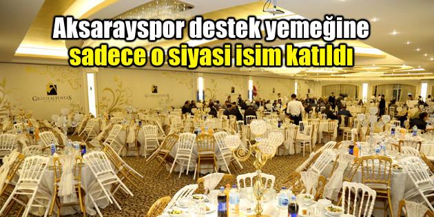 Aksarayspor destek yemeğine sadece o siyasi isim katıldı